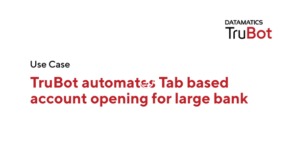 Use Case_TruBot automates Tab based account opening for a large bank