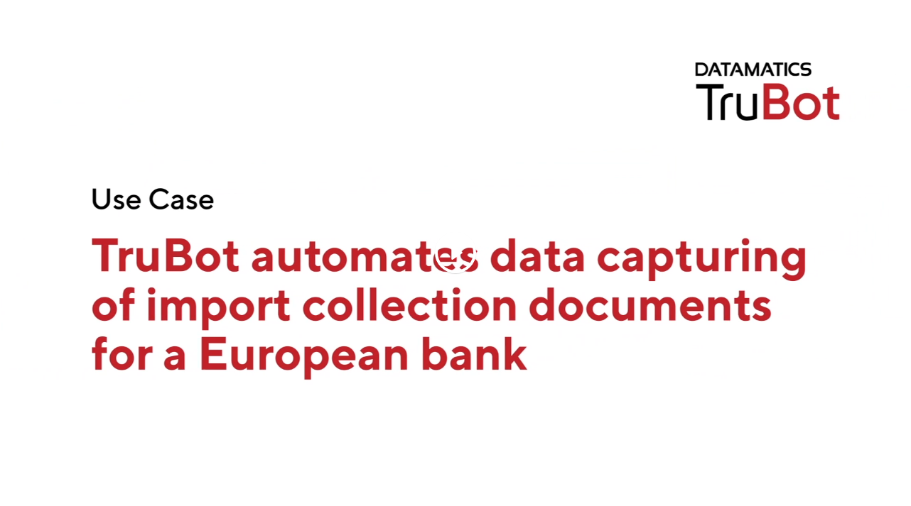Use Case_TruBot automates data capturing of import collection documents for a European bank